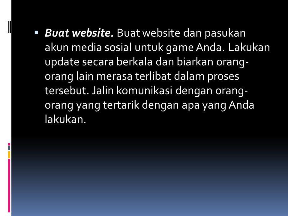  Buat website. Buat website dan pasukan akun media sosial untuk game Anda. Lakukan update secara berkala dan biarkan orang- orang lain merasa terliba