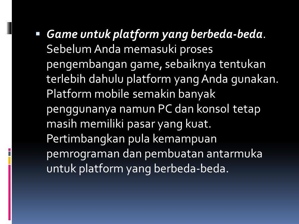  Game untuk platform yang berbeda-beda. Sebelum Anda memasuki proses pengembangan game, sebaiknya tentukan terlebih dahulu platform yang Anda gunakan