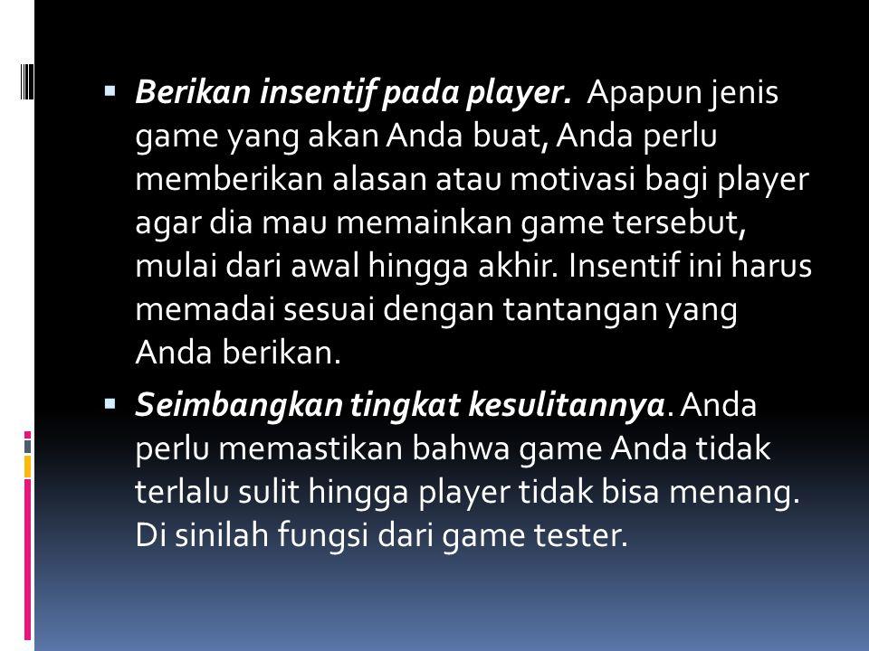  Berikan insentif pada player. Apapun jenis game yang akan Anda buat, Anda perlu memberikan alasan atau motivasi bagi player agar dia mau memainkan g