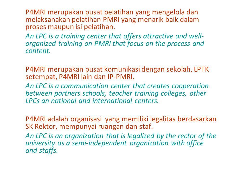 P4MRI merupakan pusat pelatihan yang mengelola dan melaksanakan pelatihan PMRI yang menarik baik dalam proses maupun isi pelatihan. An LPC is a traini