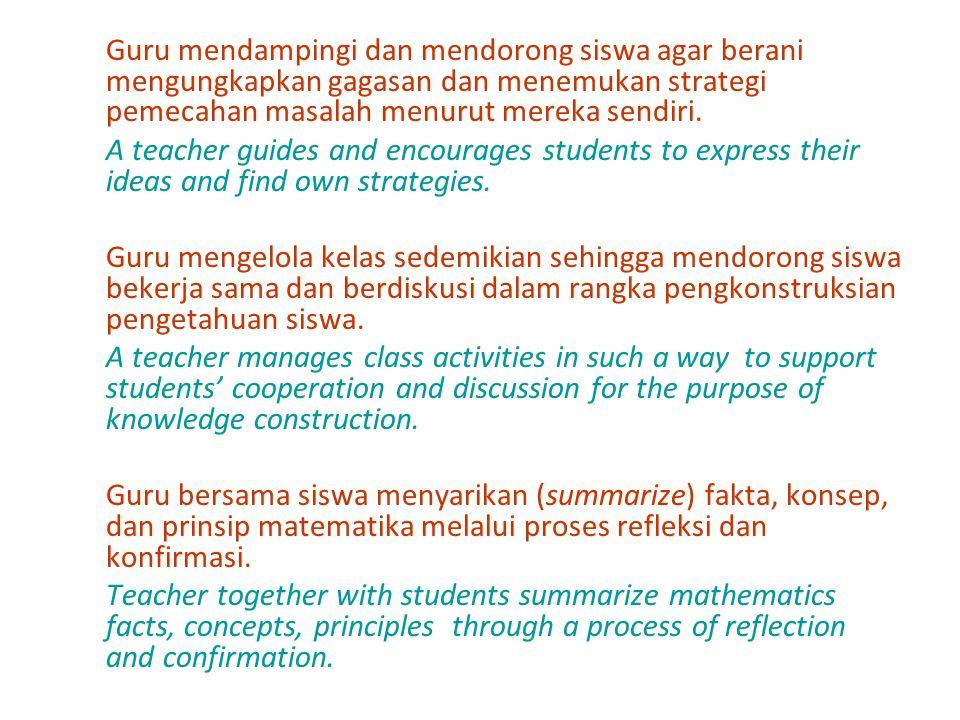 Guru mendampingi dan mendorong siswa agar berani mengungkapkan gagasan dan menemukan strategi pemecahan masalah menurut mereka sendiri. A teacher guid