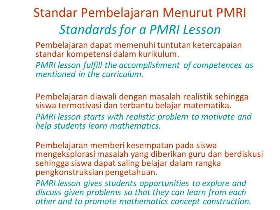 Standar Pembelajaran Menurut PMRI Standards for a PMRI Lesson Pembelajaran dapat memenuhi tuntutan ketercapaian standar kompetensi dalam kurikulum. PM