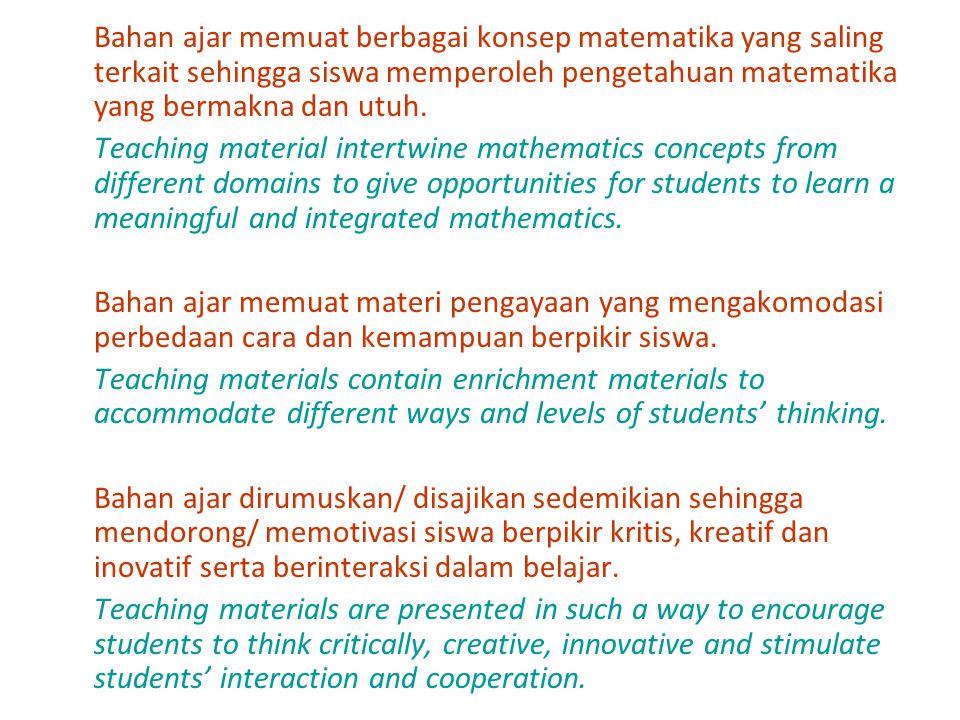 Bahan ajar memuat berbagai konsep matematika yang saling terkait sehingga siswa memperoleh pengetahuan matematika yang bermakna dan utuh. Teaching mat