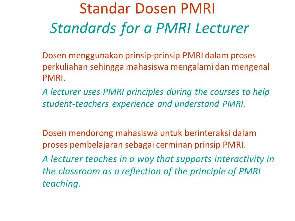 Standar Dosen PMRI Standards for a PMRI Lecturer Dosen menggunakan prinsip-prinsip PMRI dalam proses perkuliahan sehingga mahasiswa mengalami dan meng