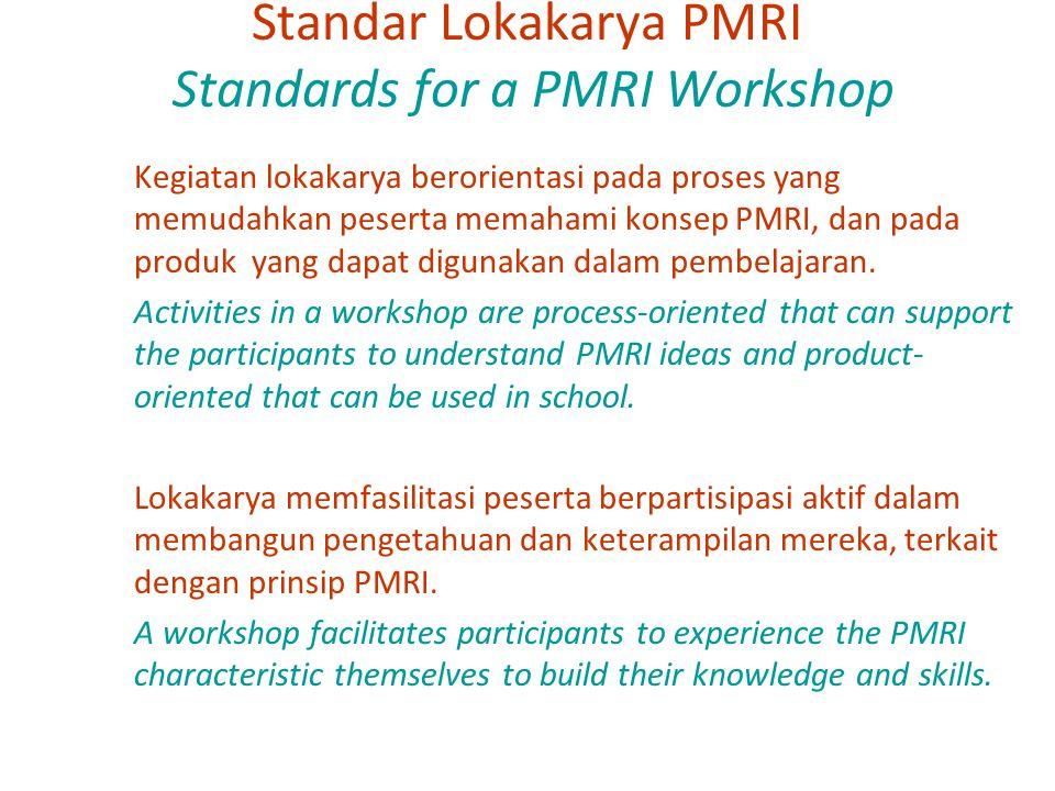 Standar Lokakarya PMRI Standards for a PMRI Workshop Kegiatan lokakarya berorientasi pada proses yang memudahkan peserta memahami konsep PMRI, dan pad