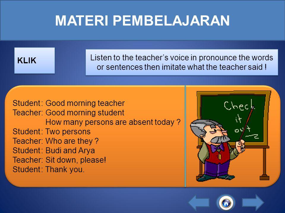 INDIKATOR 1.Siswa mampu menirukan tentang Classroom Activities (kegiatan di kelas). 2.Siswa mampu mengenal berbagai tindakan atau kegitan di kelas. 1.