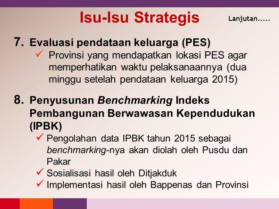 7. Evaluasi pendataan keluarga (PES) Provinsi yang mendapatkan lokasi PES agar memperhatikan waktu pelaksanaannya (dua minggu setelah pendataan keluar
