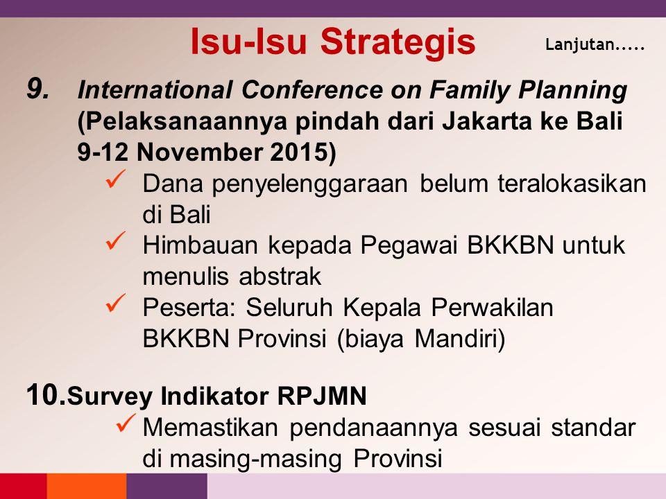 9. International Conference on Family Planning (Pelaksanaannya pindah dari Jakarta ke Bali 9-12 November 2015) Dana penyelenggaraan belum teralokasika