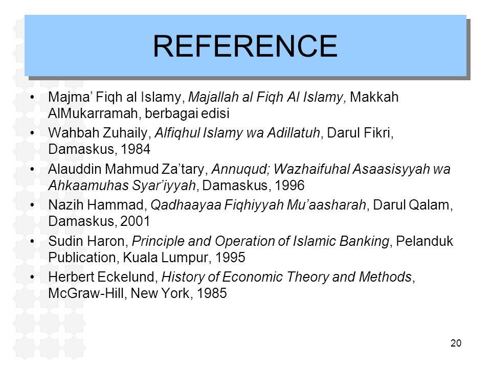20 REFERENCE Majma' Fiqh al Islamy, Majallah al Fiqh Al Islamy, Makkah AlMukarramah, berbagai edisi Wahbah Zuhaily, Alfiqhul Islamy wa Adillatuh, Daru