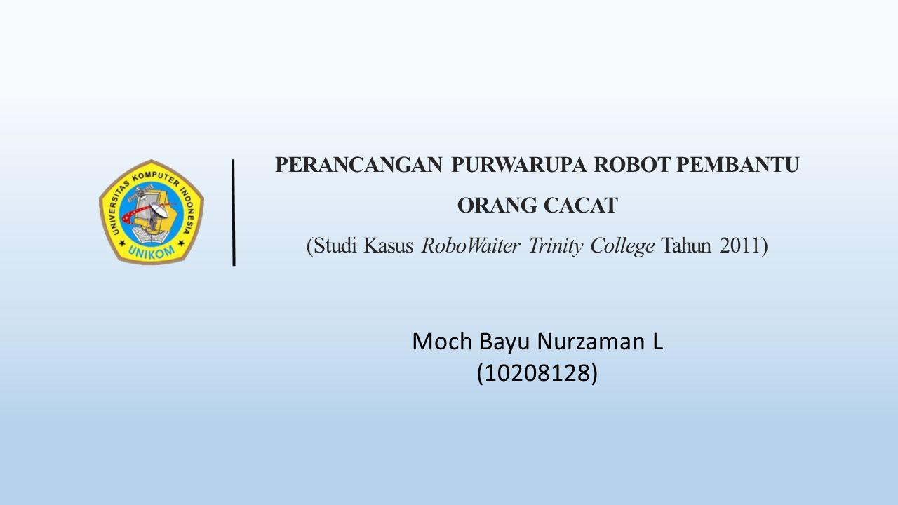 PERANCANGAN PURWARUPA ROBOT PEMBANTU ORANG CACAT (Studi Kasus RoboWaiter Trinity College Tahun 2011) Moch Bayu Nurzaman L (10208128)