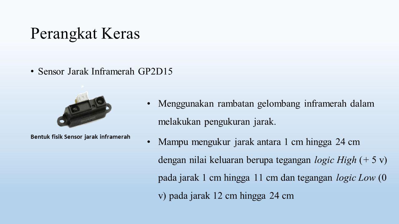 Perangkat Keras Sensor Jarak Inframerah GP2D15 Menggunakan rambatan gelombang inframerah dalam melakukan pengukuran jarak. Mampu mengukur jarak antara