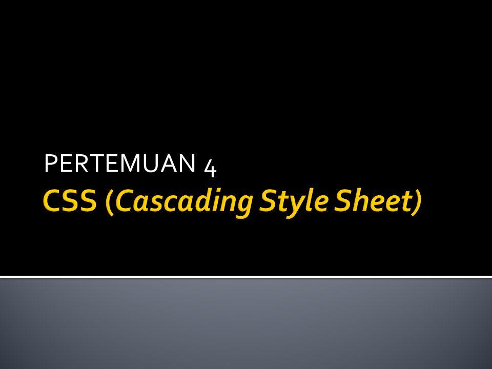CSS? Contoh sederhana Selector Mekanisme mengaplikasikan CSS Elemen-elemen CSS