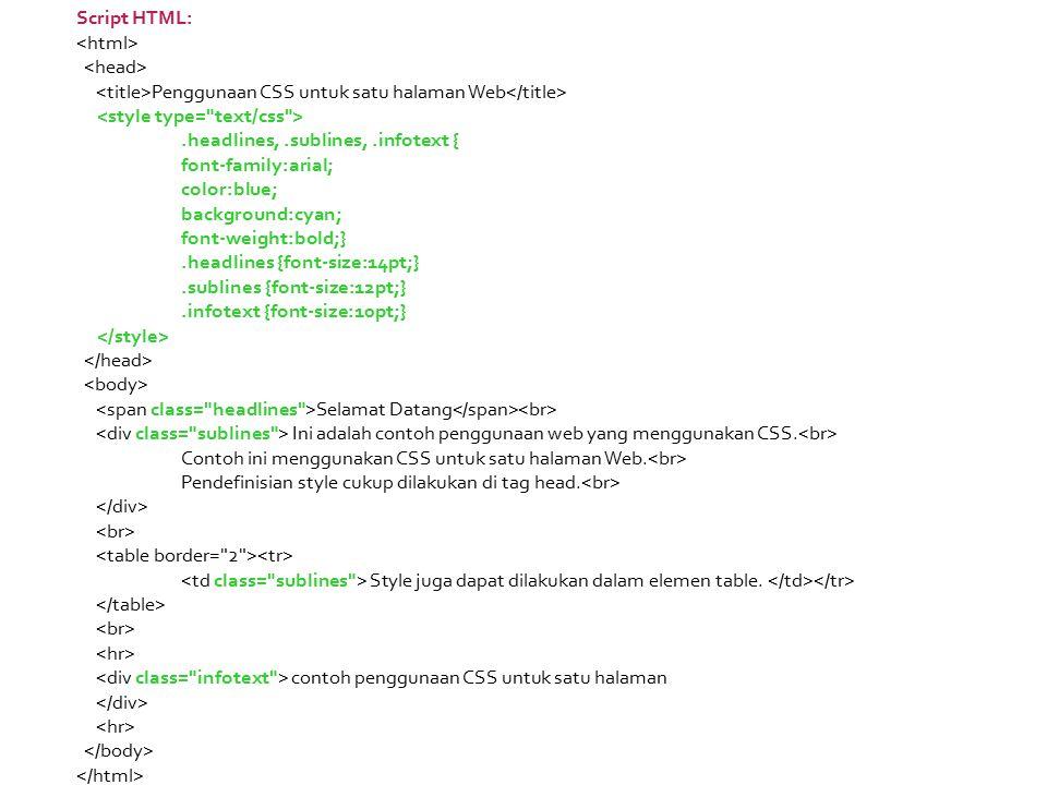 Script HTML: Penggunaan CSS untuk satu halaman Web.headlines,.sublines,.infotext { font-family:arial; color:blue; background:cyan; font-weight:bold;}.