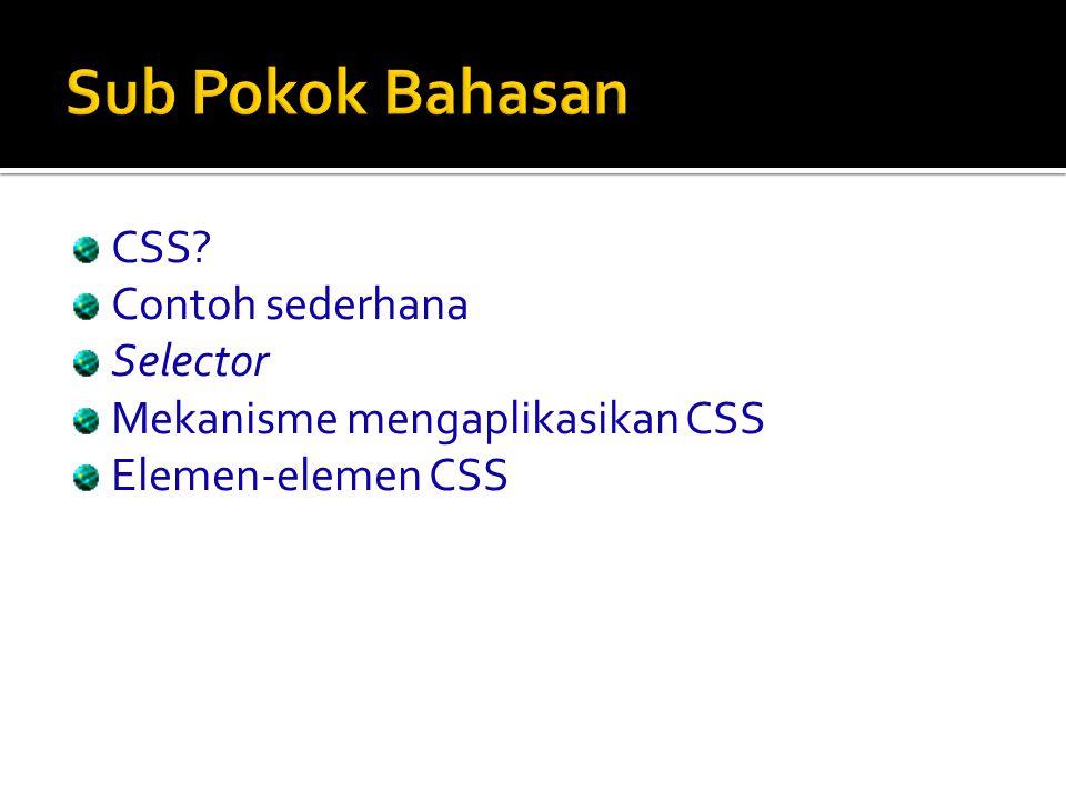 1.Style didefinisikan dalam tag HTML (tag tunggal) 2.