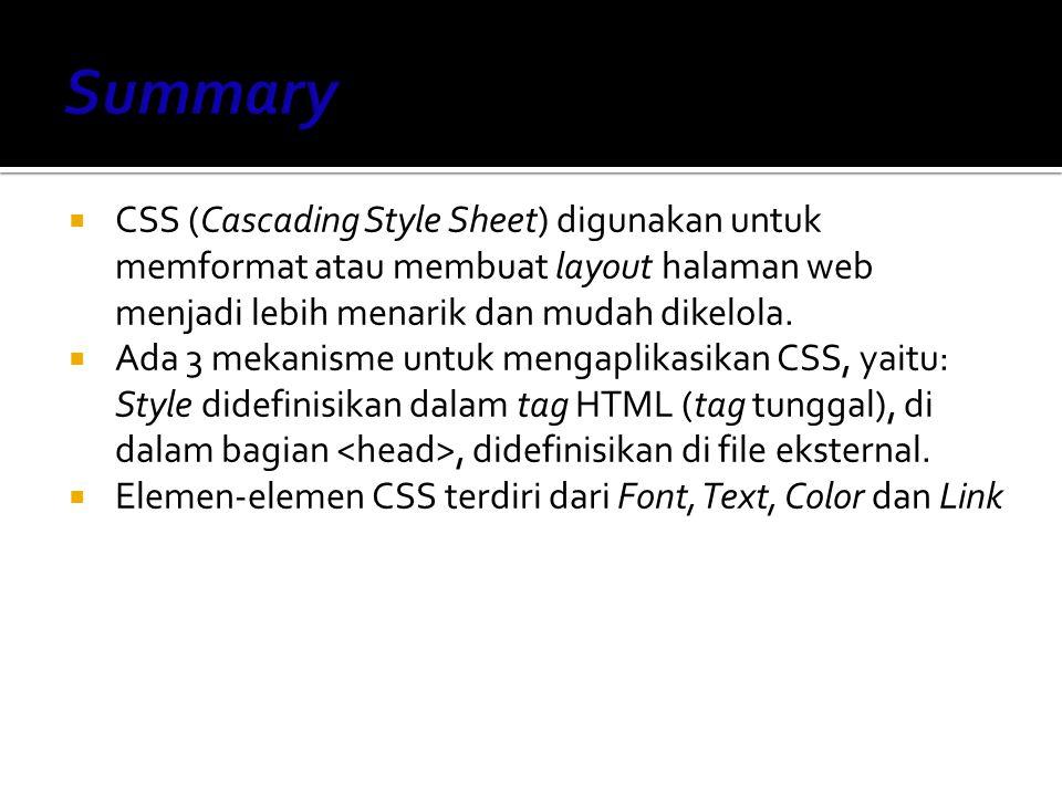  CSS (Cascading Style Sheet) digunakan untuk memformat atau membuat layout halaman web menjadi lebih menarik dan mudah dikelola.  Ada 3 mekanisme un