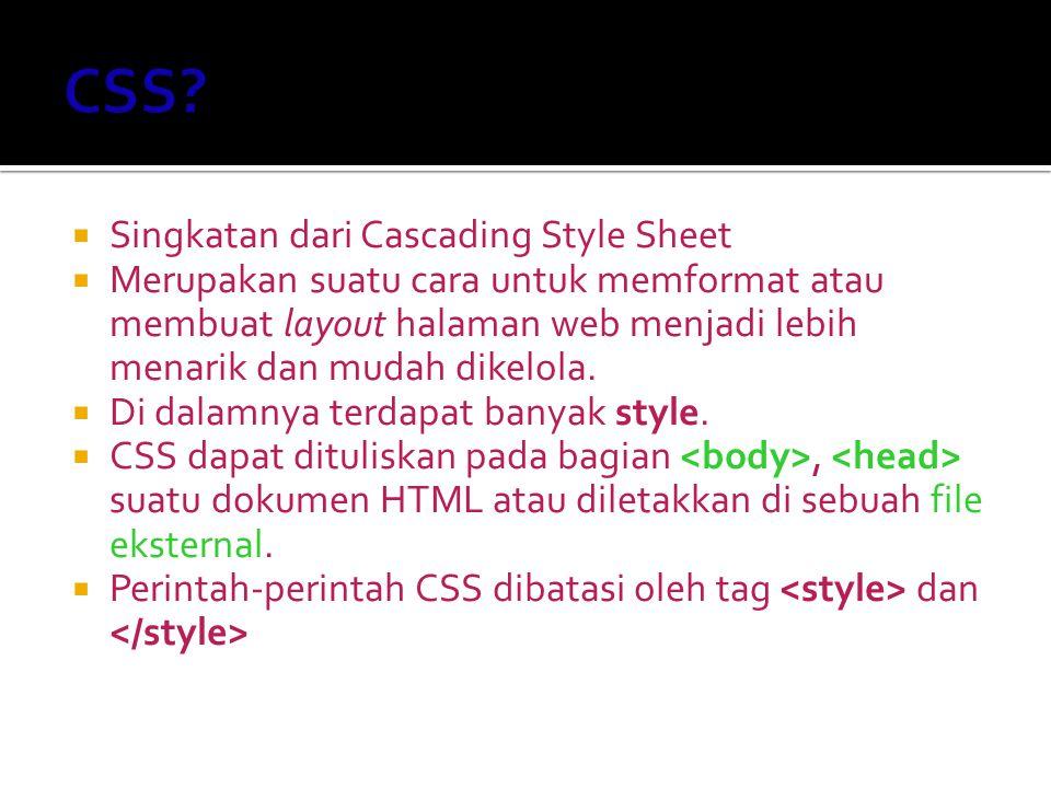 CSS mendefinisikan tag tunggalnya hanya dengan menambahkan style seperti style= styledefinition:styleattribute; Script HTML: Penggunaan CSS Tag Tunggal Ini adalah contoh bold dengan menggunakan CSS.