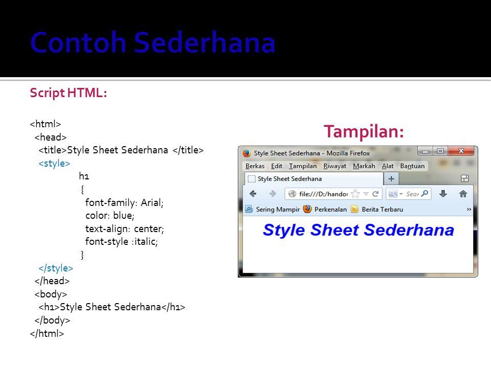 Tampilan: Script HTML: Style Sheet Sederhana h1 { font-family: Arial; color: blue; text-align: center; font-style :italic; } Style Sheet Sederhana