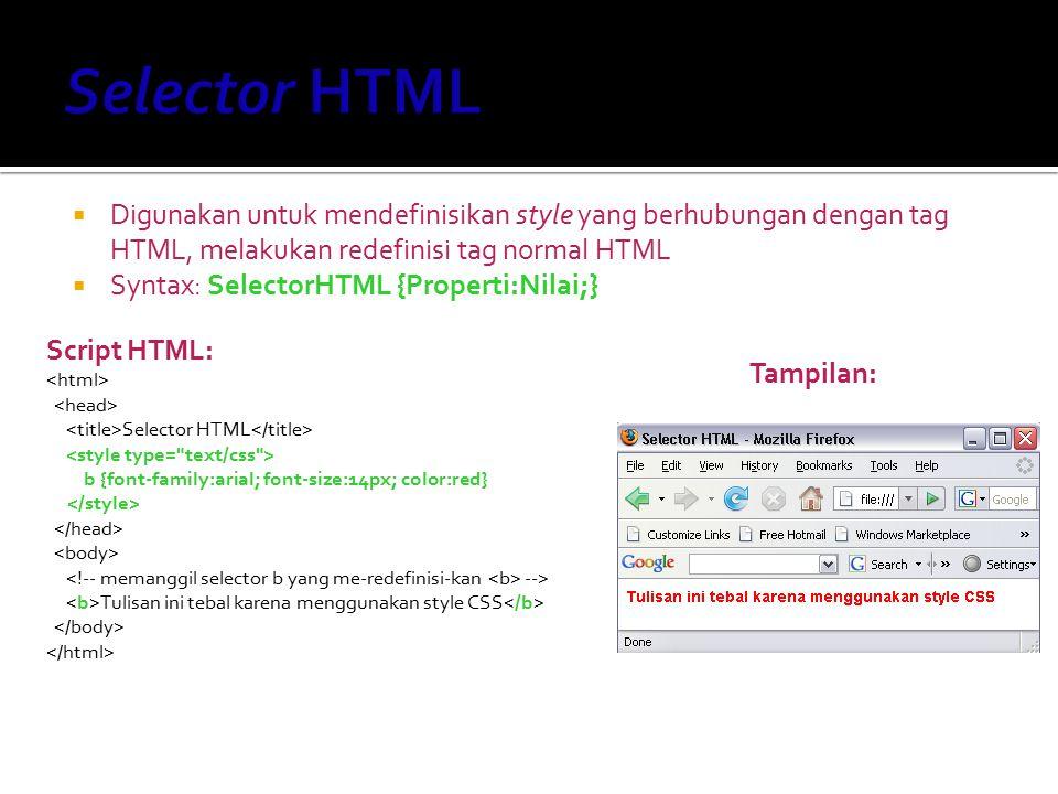  Digunakan untuk mendefinisikan style yang berhubungan dengan tag HTML, melakukan redefinisi tag normal HTML  Syntax: SelectorHTML {Properti:Nilai;}