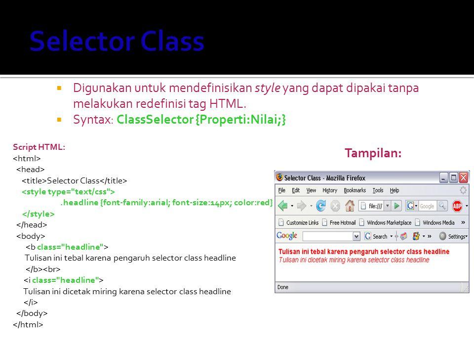  Digunakan untuk mendefinisikan style yang dapat dipakai tanpa melakukan redefinisi tag HTML.  Syntax: ClassSelector {Properti:Nilai;} Script HTML: