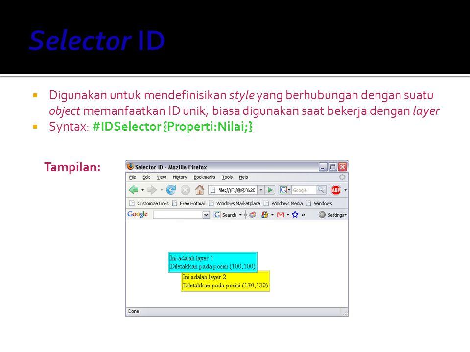 Script HTML: Selector ID #layer1 {position:absolute; left:100;top:75; z-index:2} #layer2 {position:absolute; left:130;top:120; z-index:1} Ini adalah layer 1 Diletakkan pada posisi (100,100) Ini adalah layer 2 Diletakkan pada posisi (130,120)