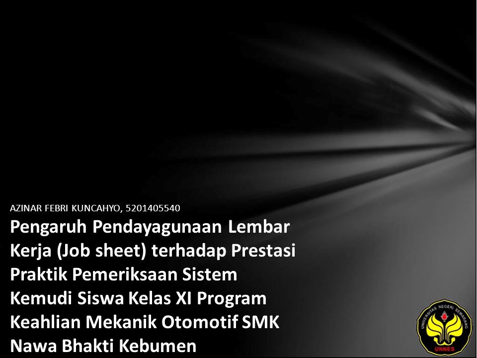 AZINAR FEBRI KUNCAHYO, 5201405540 Pengaruh Pendayagunaan Lembar Kerja (Job sheet) terhadap Prestasi Praktik Pemeriksaan Sistem Kemudi Siswa Kelas XI Program Keahlian Mekanik Otomotif SMK Nawa Bhakti Kebumen