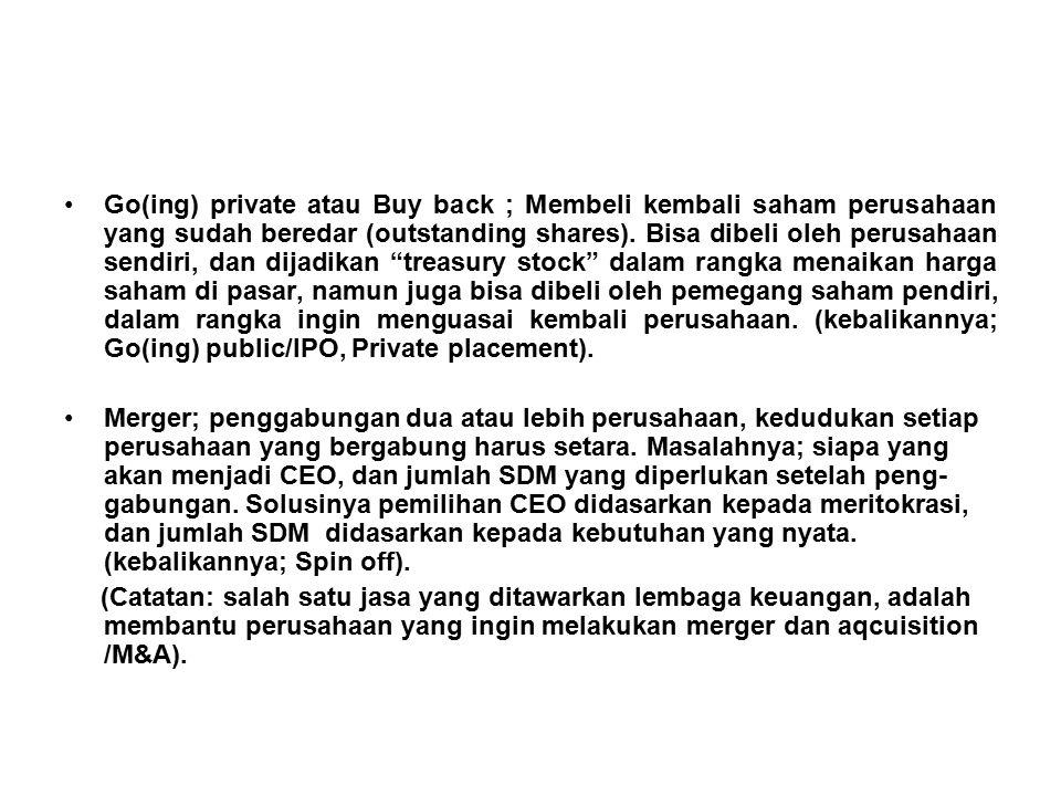 Go(ing) private atau Buy back ; Membeli kembali saham perusahaan yang sudah beredar (outstanding shares). Bisa dibeli oleh perusahaan sendiri, dan dij