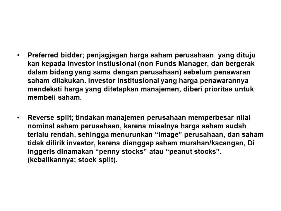 Preferred bidder; penjagjagan harga saham perusahaan yang dituju kan kepada investor instiusional (non Funds Manager, dan bergerak dalam bidang yang s