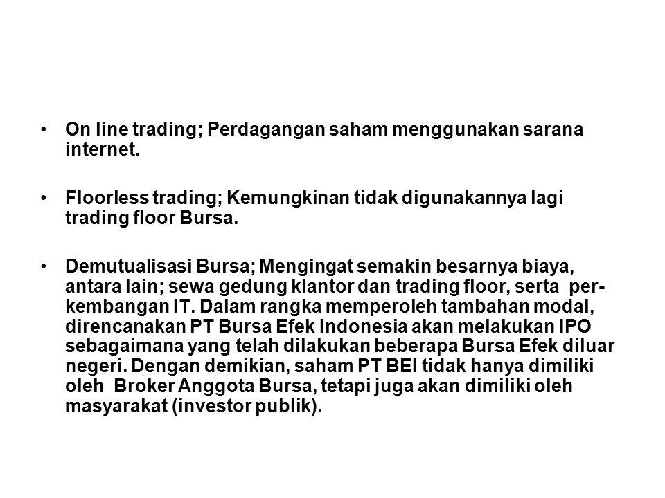 On line trading; Perdagangan saham menggunakan sarana internet. Floorless trading; Kemungkinan tidak digunakannya lagi trading floor Bursa. Demutualis
