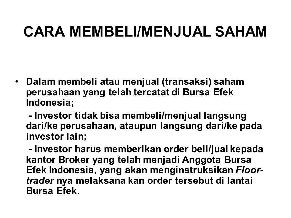 CARA MEMBELI/MENJUAL SAHAM Dalam membeli atau menjual (transaksi) saham perusahaan yang telah tercatat di Bursa Efek Indonesia; - Investor tidak bisa
