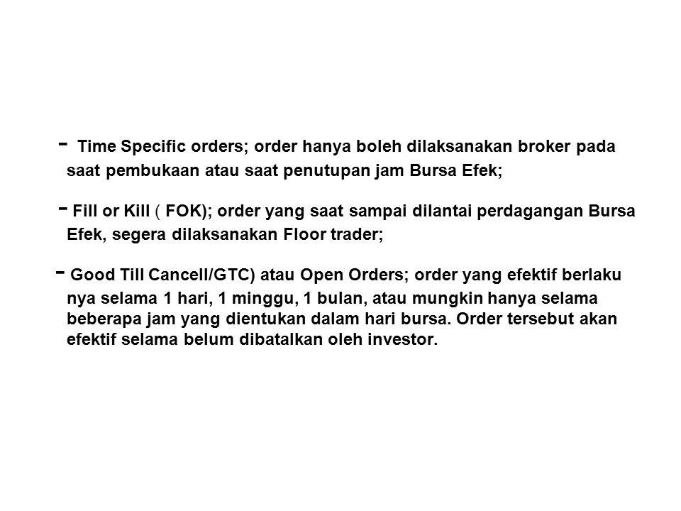 - Time Specific orders; order hanya boleh dilaksanakan broker pada saat pembukaan atau saat penutupan jam Bursa Efek; - Fill or Kill ( FOK); order yan