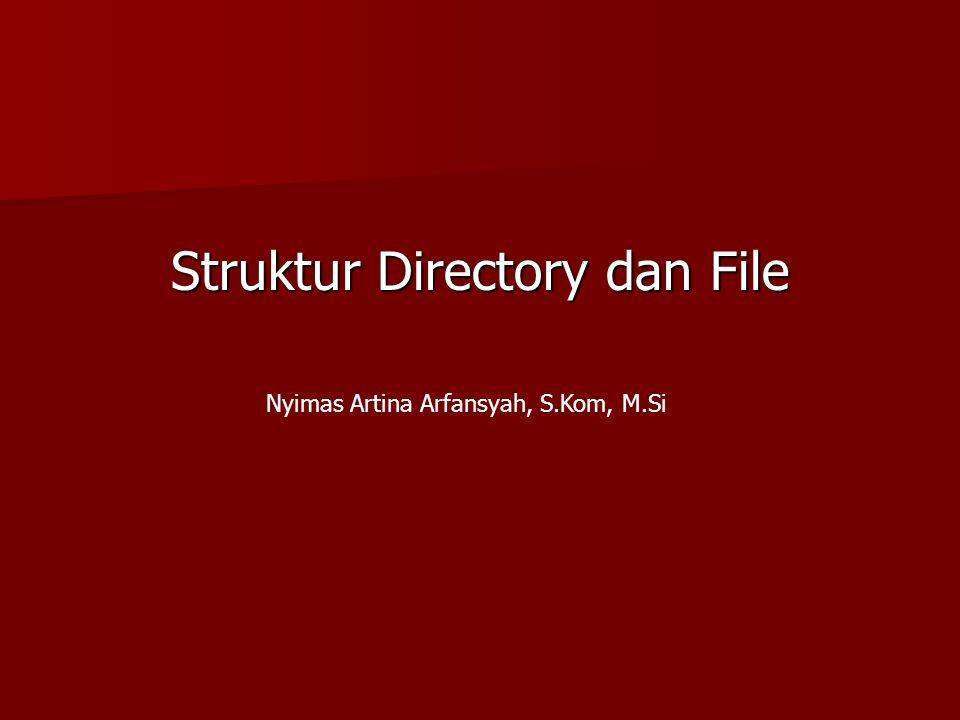 Struktur Directory dan File Nyimas Artina Arfansyah, S.Kom, M.Si