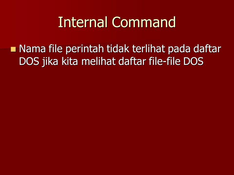 Internal Command Nama file perintah tidak terlihat pada daftar DOS jika kita melihat daftar file-file DOS Nama file perintah tidak terlihat pada daftar DOS jika kita melihat daftar file-file DOS