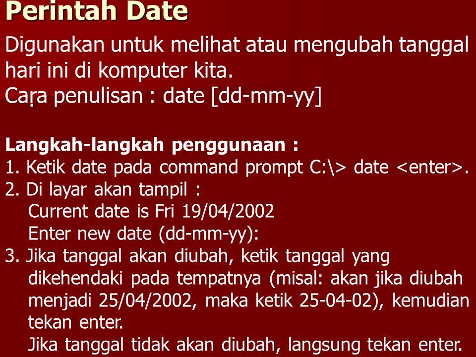 Perintah Date. Digunakan untuk melihat atau mengubah tanggal hari ini di komputer kita.