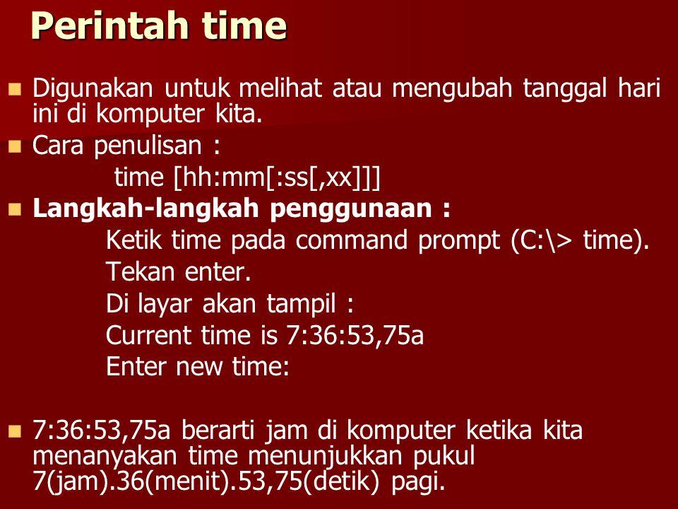 Perintah time Digunakan untuk melihat atau mengubah tanggal hari ini di komputer kita.