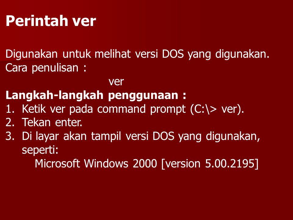Perintah ver Digunakan untuk melihat versi DOS yang digunakan.
