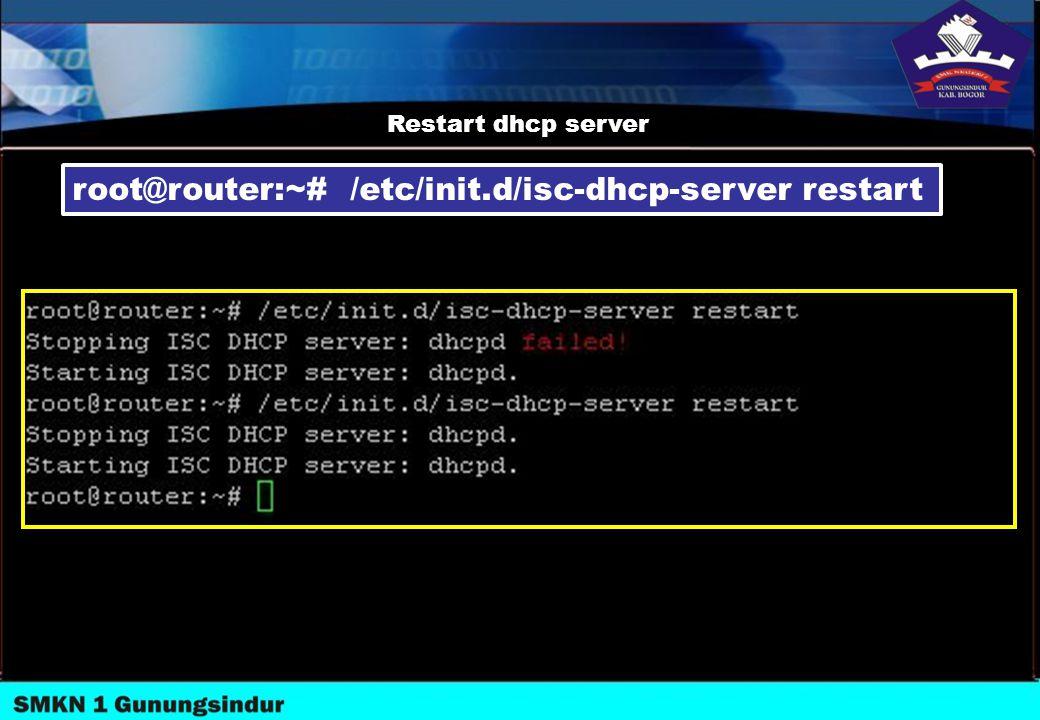 Restart dhcp server root@router:~# /etc/init.d/isc-dhcp-server restart