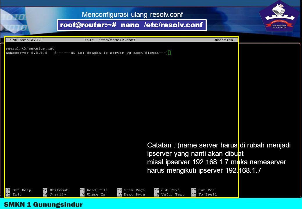 Catatan : (name server harus di rubah menjadi ipserver yang nanti akan dibuat misal ipserver 192.168.1.7 maka nameserver harus mengikuti ipserver 192.