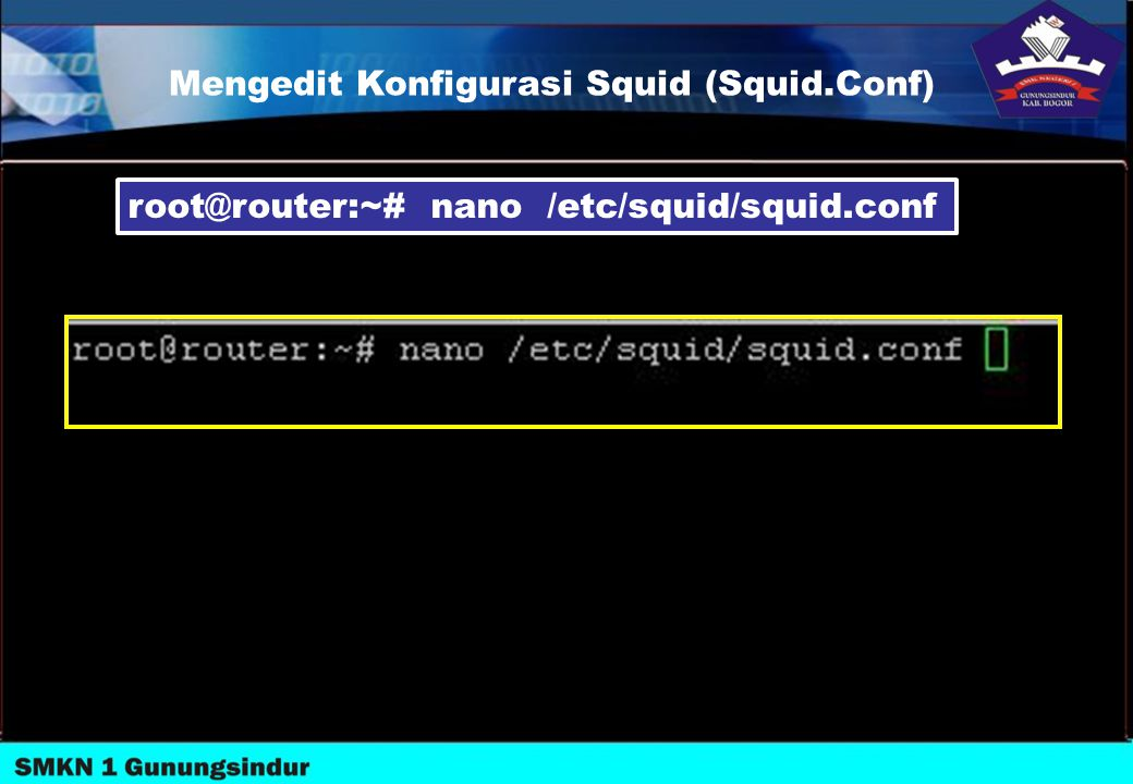 Mengedit Konfigurasi Squid (Squid.Conf) root@router:~# nano /etc/squid/squid.conf