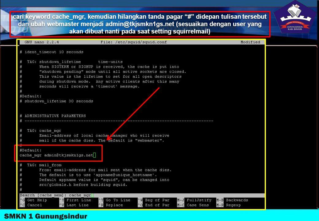 """cari keyword cache_mgr, kemudian hilangkan tanda pagar """"#"""" didepan tulisan tersebut dan ubah webmaster menjadi admin@tkjsmkn1gs.net (sesuaikan dengan"""