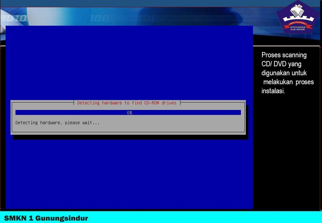 Proses scanning CD/ DVD yang digunakan untuk melakukan proses instalasi.