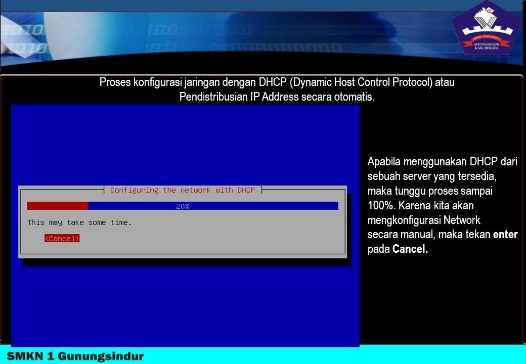 Proses konfigurasi jaringan dengan DHCP (Dynamic Host Control Protocol) atau Pendistribusian IP Address secara otomatis. Apabila menggunakan DHCP dari