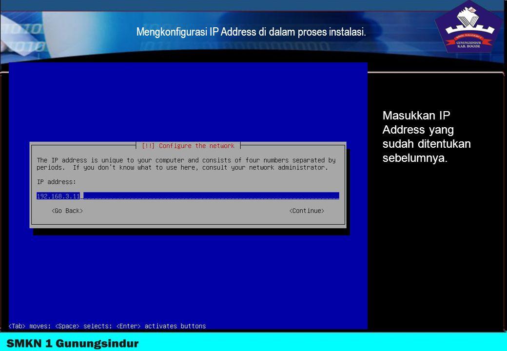 Mengkonfigurasi IP Address di dalam proses instalasi. Masukkan IP Address yang sudah ditentukan sebelumnya.