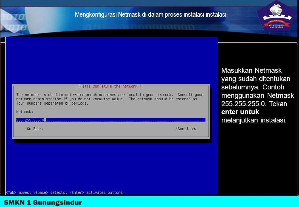 Mengkonfigurasi Netmask di dalam proses instalasi instalasi. Masukkan Netmask yang sudah ditentukan sebelumnya. Contoh menggunakan Netmask 255.255.255