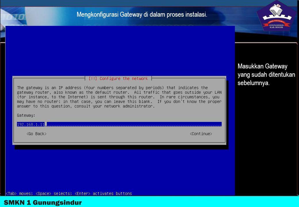 Mengkonfigurasi Gateway di dalam proses instalasi. Masukkan Gateway yang sudah ditentukan sebelumnya.