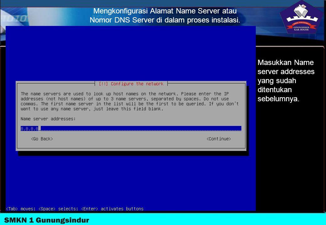 Mengkonfigurasi Alamat Name Server atau Nomor DNS Server di dalam proses instalasi. Masukkan Name server addresses yang sudah ditentukan sebelumnya.