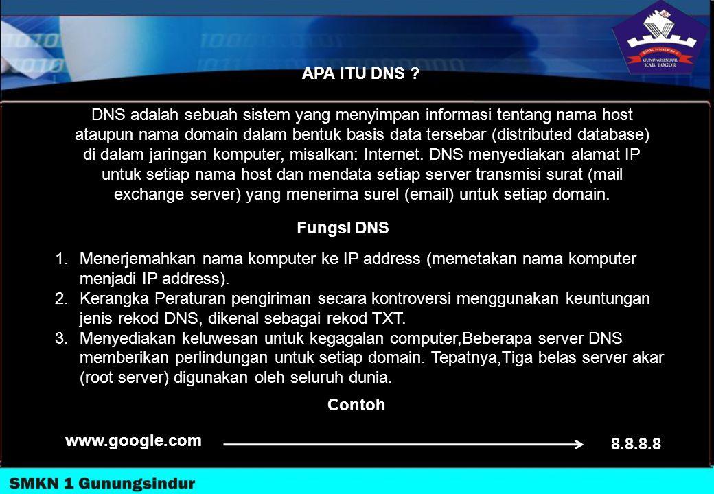 APA ITU DNS ? DNS adalah sebuah sistem yang menyimpan informasi tentang nama host ataupun nama domain dalam bentuk basis data tersebar (distributed da