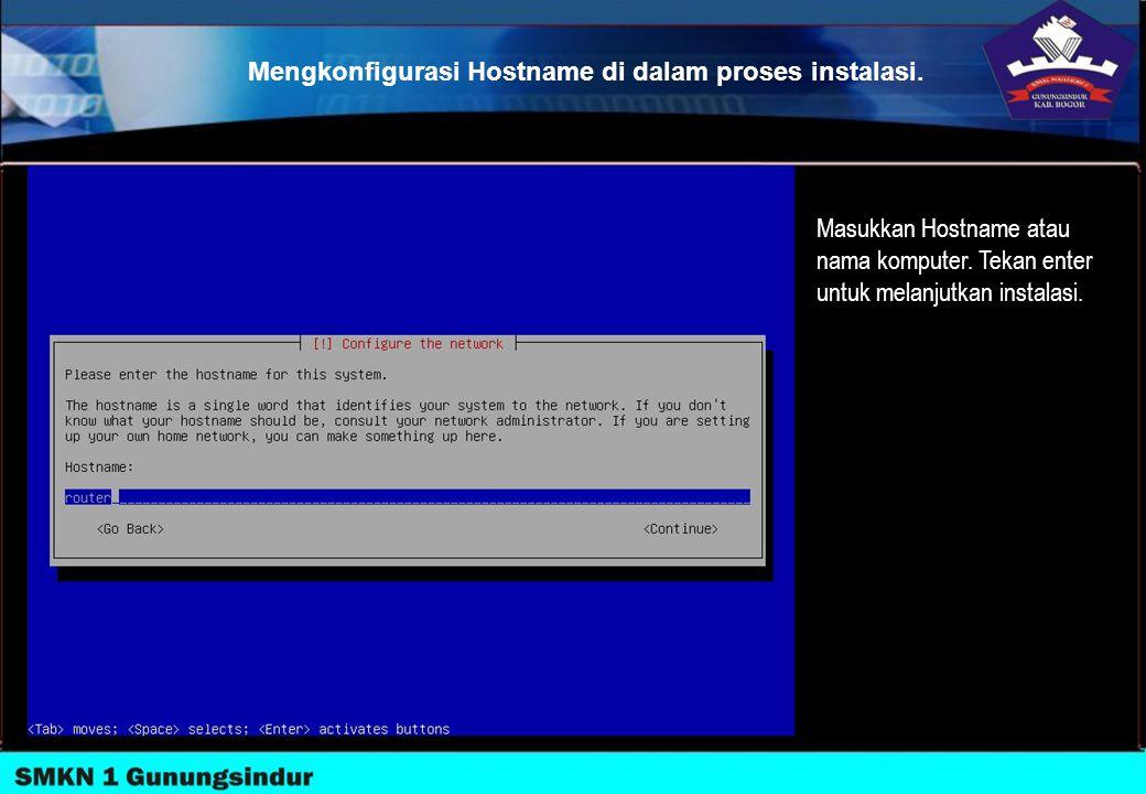 Mengkonfigurasi Hostname di dalam proses instalasi. Masukkan Hostname atau nama komputer. Tekan enter untuk melanjutkan instalasi.