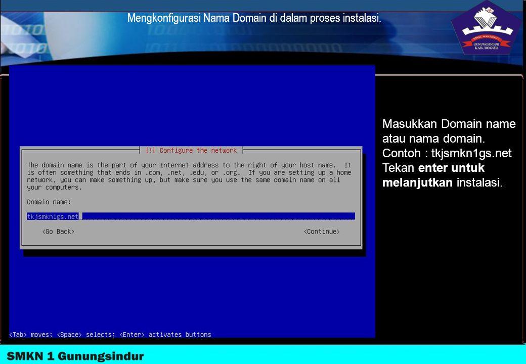 Mengkonfigurasi Nama Domain di dalam proses instalasi. Masukkan Domain name atau nama domain. Contoh : tkjsmkn1gs.net Tekan enter untuk melanjutkan in