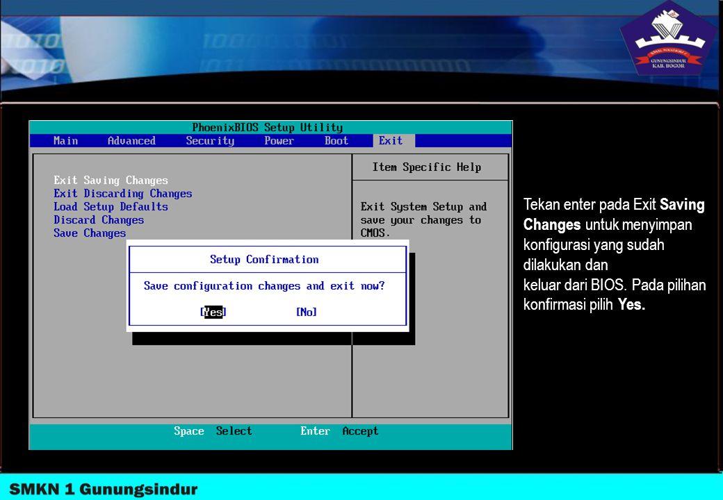 Tekan enter pada Exit Saving Changes untuk menyimpan konfigurasi yang sudah dilakukan dan keluar dari BIOS. Pada pilihan konfirmasi pilih Yes.