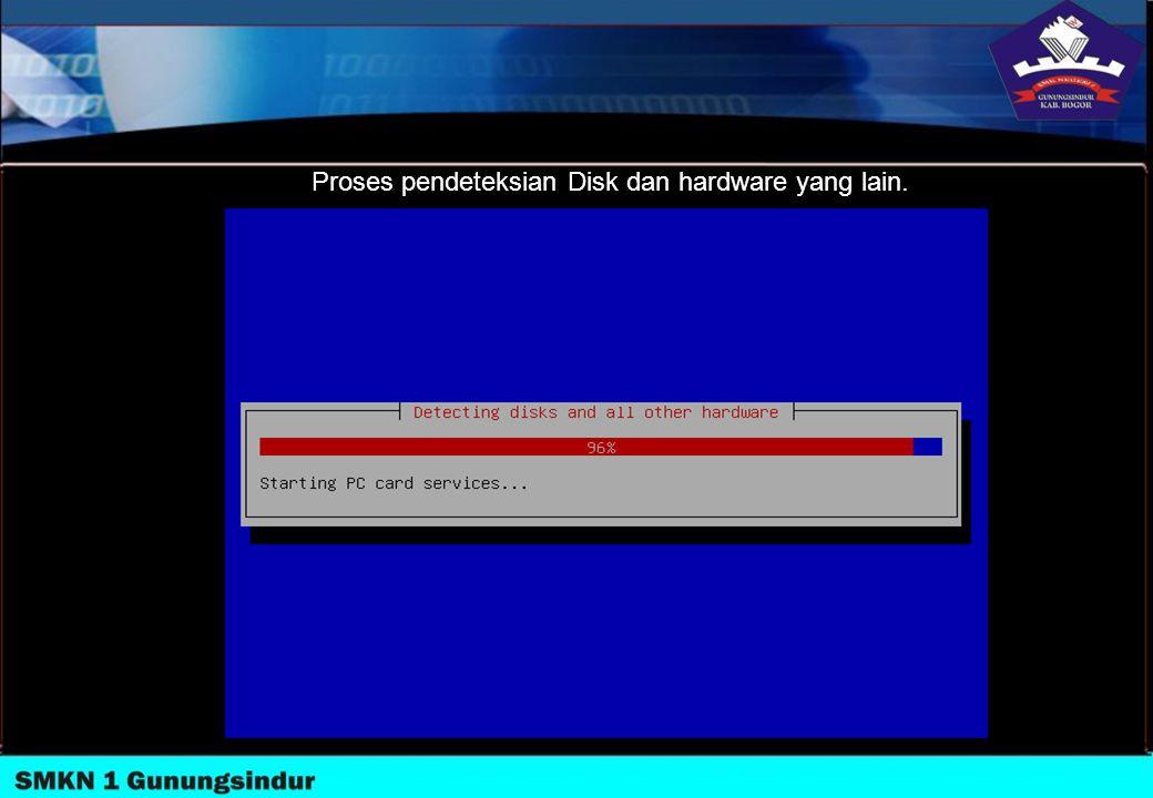 Proses pendeteksian Disk dan hardware yang lain.
